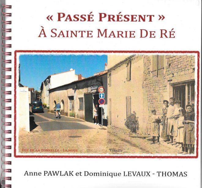 Passé Présent à Sainte-Marie de Ré - Livre de Anne Pawlak et Dominique Levaux-Thomas - juillet 2017